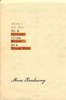 When I Hit You : Or, A Portrait of the Writer as a Young Wife, Hardback Book