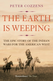 The Earth is Weeping : The Epic Story of the Indian Wars for the American West, Paperback Book