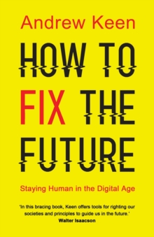 How to Fix the Future : Staying Human in the Digital Age, Paperback / softback Book