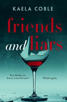 Friends and Liars : A thrilling, page-turning tale of small-town deceits, Paperback Book