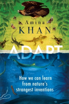 Adapt : How We Can Learn from Nature's Strangest Inventions, Paperback / softback Book