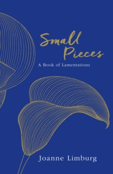 Small Pieces : A Book of Lamentations, Hardback Book