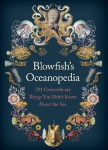 Blowfish's Oceanopedia : 291 Extraordinary Things You Didn't Know About the Sea, Hardback Book