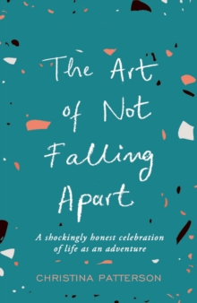 The Art of Not Falling Apart, Paperback / softback Book