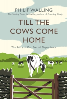 Till the Cows Come Home : The Story of Our Eternal Dependence, Paperback / softback Book