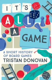 It's All a Game : A Short History of Board Games, Hardback Book