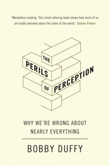 The Perils of Perception : Why We're Wrong About Nearly Everything, Hardback Book