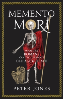 Memento Mori : What the Romans Can Tell Us About Old Age and Death, Hardback Book