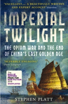 Imperial Twilight : The Opium War and the End of China's Last Golden Age, Paperback / softback Book
