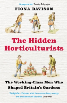 The Hidden Horticulturists : The Untold Story of the Men who Shaped Britain's Gardens, EPUB eBook