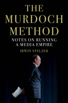 The Murdoch Method : Notes on Running a Media Empire, Hardback Book