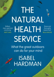 The Natural Health Service : What the Great Outdoors Can Do for Your Mind, Hardback Book