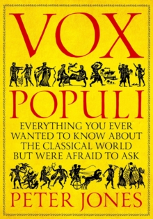 Vox Populi : Everything You Ever Wanted to Know about the Classical World but Were Afraid to Ask, Hardback Book