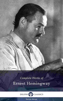 Delphi Complete Works of Ernest Hemingway (Illustrated), EPUB eBook