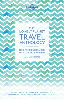 The Lonely Planet Travel Anthology : True stories from the world's best writers, Paperback Book