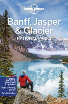 Lonely Planet Banff, Jasper and Glacier National Parks, Paperback / softback Book