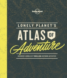 Lonely Planet's Atlas of Adventure, Hardback Book