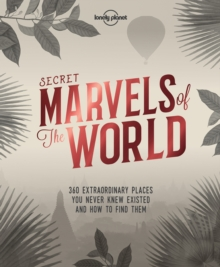 Secret Marvels of the World : 360 extraordinary places you never knew existed and where to find them, Hardback Book