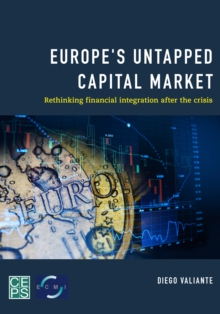 Europe's Untapped Capital Market : Rethinking Financial Integration After the Crisis, Paperback Book
