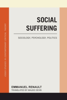 Social Suffering : Sociology, Psychology, Politics, Paperback Book