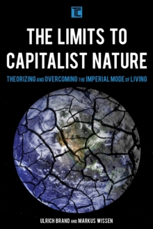 The Limits to Capitalist Nature : Theorizing and Overcoming the Imperial Mode of Living, Paperback Book