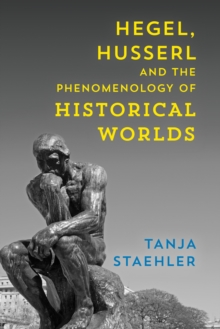 Hegel, Husserl and the Phenomenology of Historical Worlds, Hardback Book