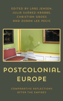 Postcolonial Europe : Comparative Reflections after the Empires, Hardback Book