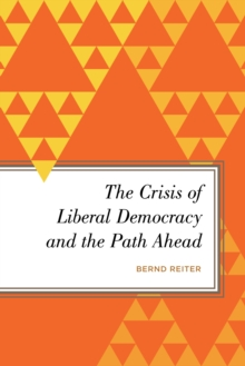 The Crisis of Liberal Democracy and the Path Ahead, Hardback Book