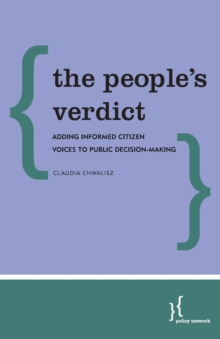 The People's Verdict : Adding Informed Citizen Voices to Public Decision-Making, Paperback Book