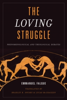 The Loving Struggle : Phenomenological and Theological Debates, Paperback Book