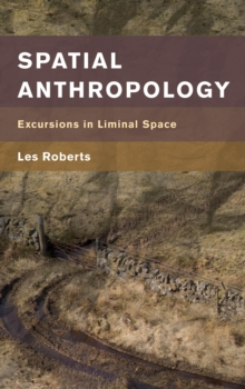 Spatial Anthropology : Excursions in Liminal Space, Hardback Book
