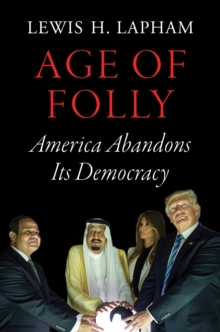 Age of Folly : America Abandons its Democracy, Paperback / softback Book