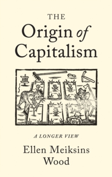 The Origin of Capitalism : A Longer View, Paperback / softback Book