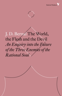 The World, the Flesh and the Devil : An Enquiry into the Future of the Three Enemies of the Rational Soul, Paperback Book
