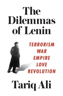 The Dilemmas of Lenin : Terrorism, War, Empire, Love, Revolution, Paperback / softback Book