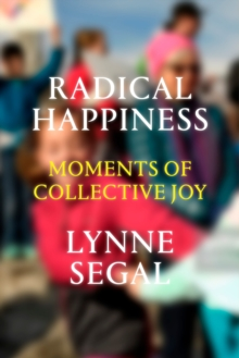 Radical Happiness : Moments of Collective Joy, Hardback Book