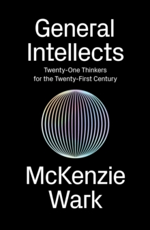 General Intellects : Twenty Five Thinkers for the 21st Century, Paperback Book