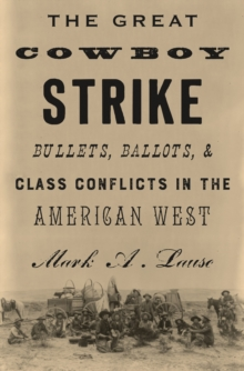 The Great Cowboy Strike : Bullets, Ballots & Class Conflicts in the American West, Hardback Book
