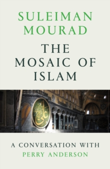 The Mosaic of Islam : A Conversation with Perry Anderson, Paperback / softback Book