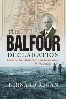 The Balfour Declaration : Empire, the Mandate and Resistance in Palestine, Hardback Book