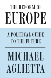The Reform of Europe : A Political Guide to the Future, Hardback Book
