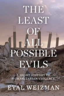 The Least of All Possible Evils : A Short History of Humanitarian Violence, Paperback Book