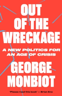 The Out of the Wreckage : A New Politics for an Age of Crisis, Paperback Book