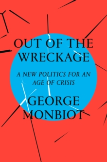 Out of the Wreckage : A New Politics for an Age of Crisis, EPUB eBook