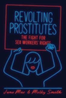 Revolting Prostitutes : The Fight for Sex Workers' Rights, Paperback / softback Book