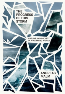 The Progress of This Storm : On Society and Nature in a Warming World, Hardback Book