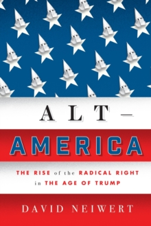 Alt-America : The Rise of the Radical Right in the Age of Trump, Hardback Book