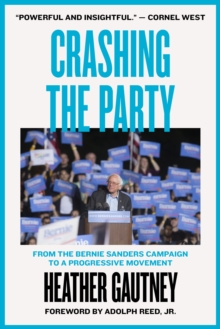 Crashing the Party : From the Bernie Sanders Campaign to a Progressive Movement, Paperback / softback Book