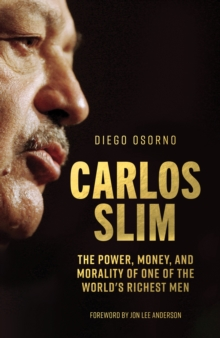 Carlos Slim : The Power, Money, and Morality of One of the World's Richest Men, Hardback Book