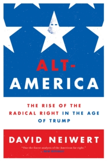 Alt-America : The Rise of the Radical Right in the Age of Trump, Paperback / softback Book